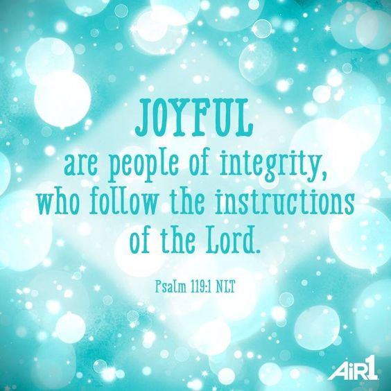Ps. 119:1 Joyful are people of integrity, who follow the instructions of the Lord...what to know about joy in the bible